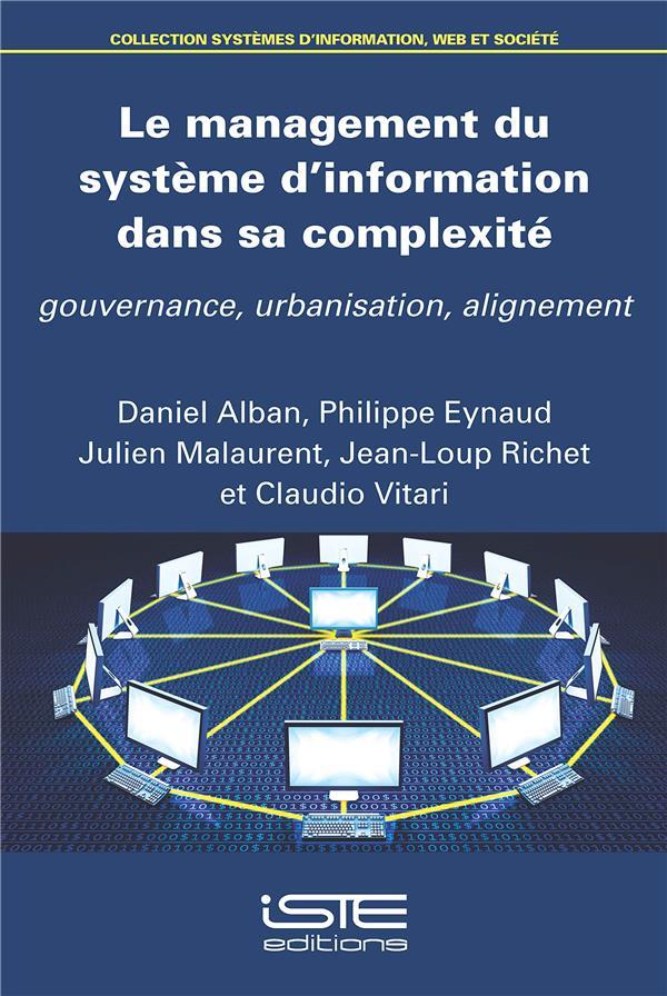 Le Management Du Systeme D'Information Dans Sa Complexite ; Gouvernance, Urbanisation, Alignement