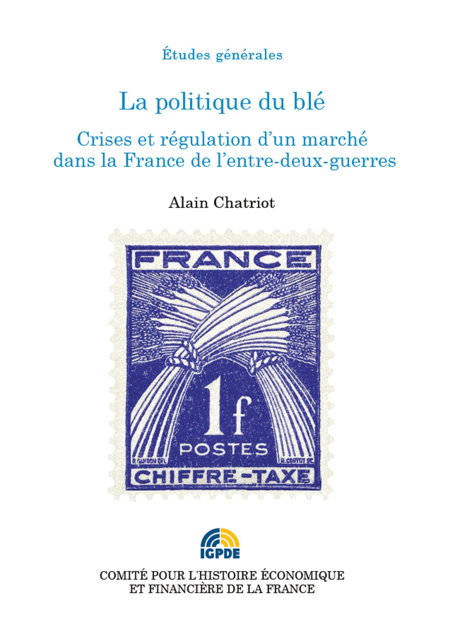 La politique du blé ; crises et régulation d'un marché dans la France de l'entre-deux-guerres