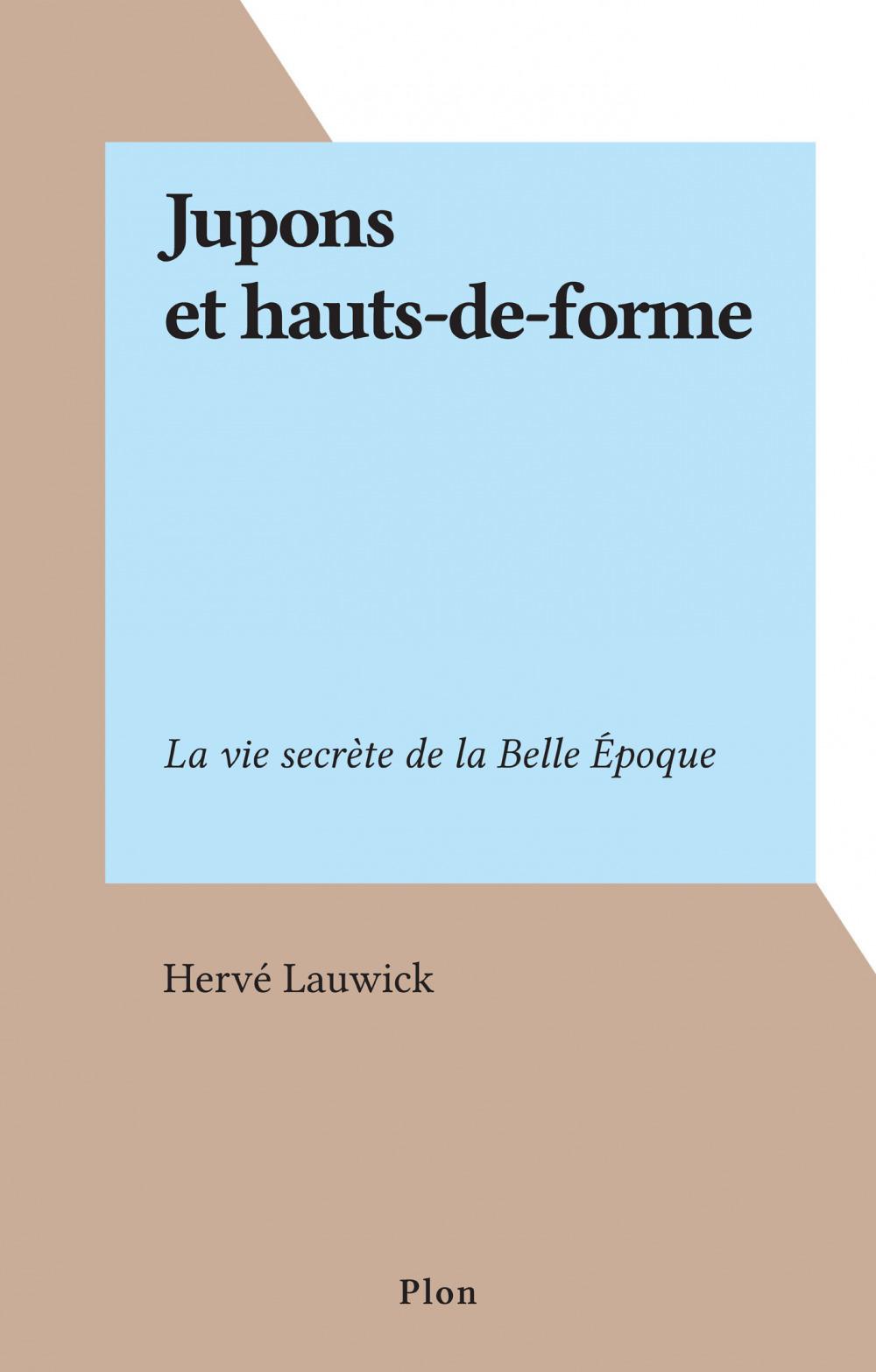 Jupons et hauts-de-forme  - Hervé Lauwick