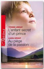 Vente Livre Numérique : L'enfant secret d'un prince Au piège de la passion  - Yvonne Lindsay - Laura Wrigth