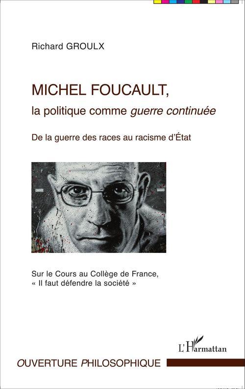 Michel Foucault, la politique comme guerre continuée ; de la guerre des races au racisme d'état