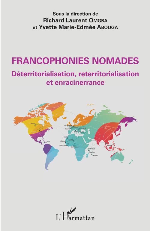 Francophonies nomades ; déterritorialisation, reterritorialisation et enracinerrance