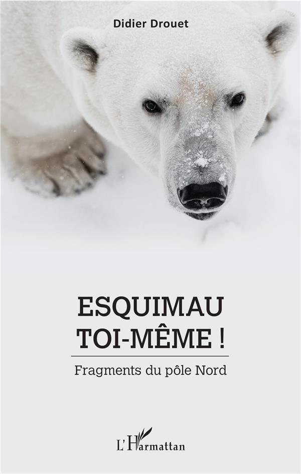 Esquimau toi-même ! fragments du pôle nord