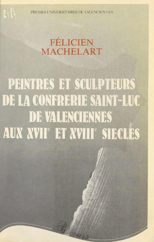 Peintres et sculpteurs de la Confrérie Saint-Luc de Valenciennes aux XVIIe et XVIIIe siècles