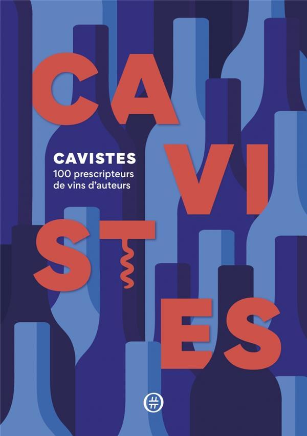Cavistes ; 100 prescripteurs de vins d'auteurs