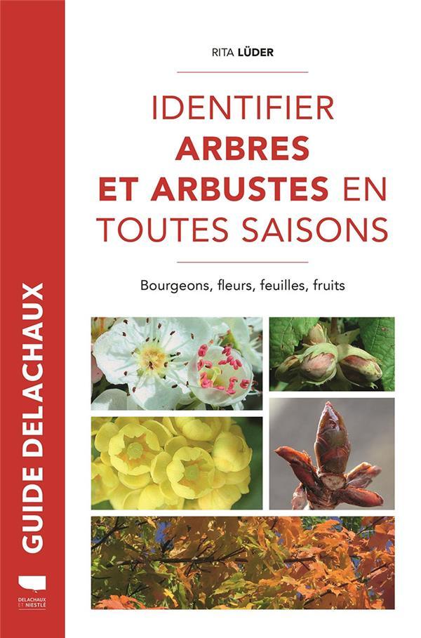 Identifier arbres et arbustes en toutes saisons ; bourgeons, fleurs, feuilles, fruits