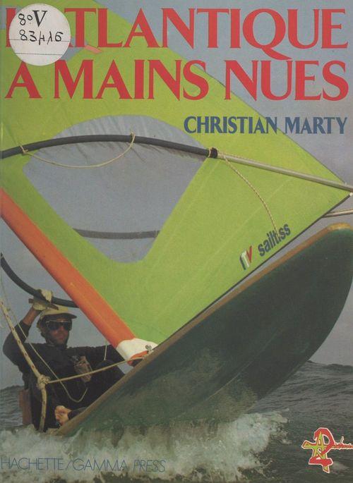 L'Atlantique à mains nues  - Christian Marty