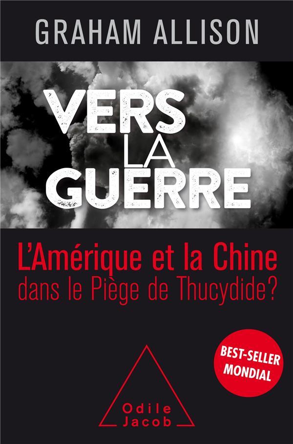 ALLISON, GRAHAM - VERS LA GUERRE - L'AMERIQUE ET LA CHINE DANS LE PIEGE DE THUCYDIDE?