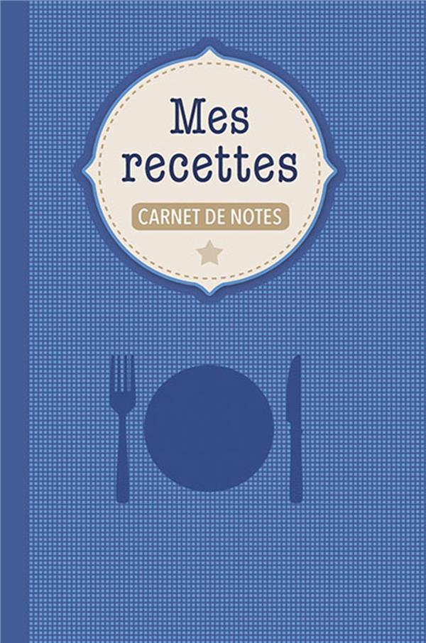 Carnet de notes ; mes recettes
