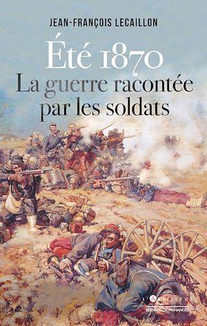 Eté 1870, la guerre racontée par les soldats