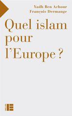 Vente EBooks : Quel islam pour l'Europe ?  - Yadh Ben Achour - François Dermange