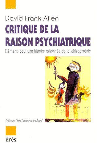 Critique de la raison psychiatrique ; éléments pour une histoire raisonnée de la schizophrénie