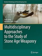 Multidisciplinary Approaches to the Study of Stone Age Weaponry  - Radu Iovita - Katsuhiro Sano