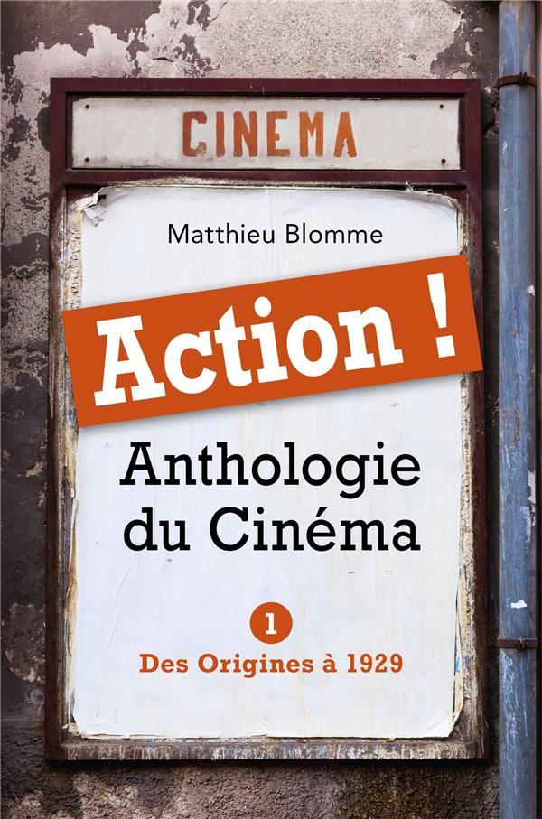 Action ! anthologie du cinéma t.1 ; des origines à 1929