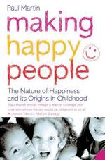 Vente Livre Numérique : Making Happy People: The nature of happiness and its origins in childh  - Paul Martin