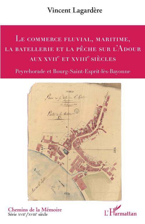 le commerce fluvial, maritime, la batellerie et la pêche sur l'Adour aux XVIIe et XVIIIe siècles : Peyrehorade et Burg-Saint-Esprit-lès-Bayonne
