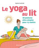 Le yoga au lit ; 30 postures ultra-simples pour s'y mettre