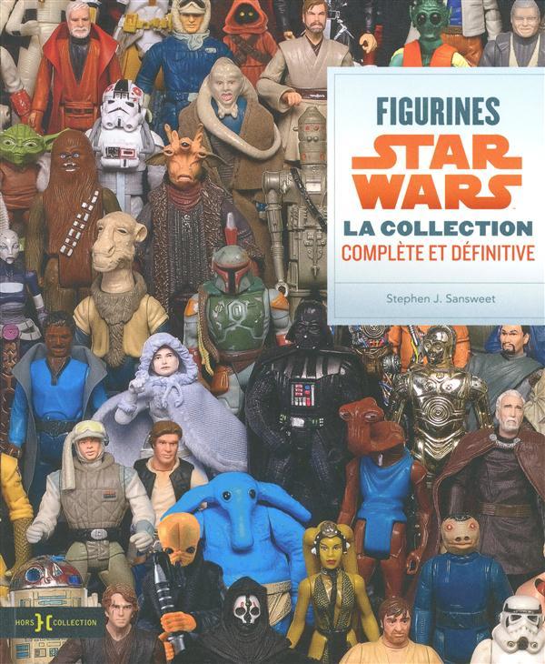 Figurines Star Wars ; la collection complète et définitive