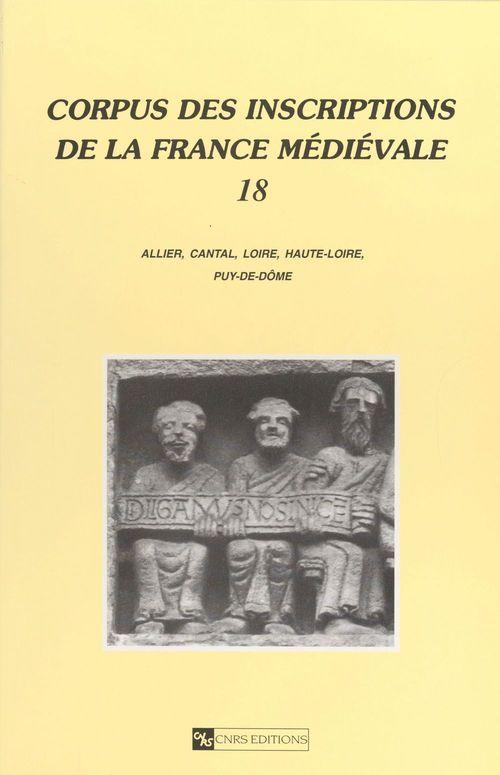 Corpus des inscriptions de la France médiévale (18) : Allier, Cantal, Loire, Haute-Loire, Puy-de-Dôme  - Favreau R