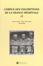 Corpus des inscriptions de la France médiévale (18) : Allier, Cantal, Loire, Haute-Loire, Puy-de-Dôme