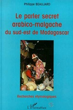 Le Parler Secret Arabico-Malgache du Sud-Est de Madagascar  - Philippe Beaujard - Philippe Beaujard