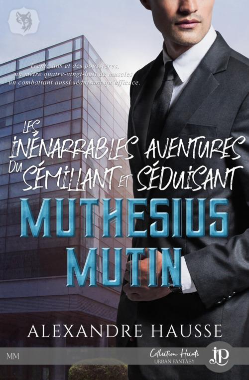 Les inénarrables aventures du sémillant et séduisant Muthésius Mutin  - Hausse Alexandre