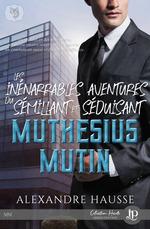 Les inénarrables aventures du sémillant et séduisant Muthésius Mutin