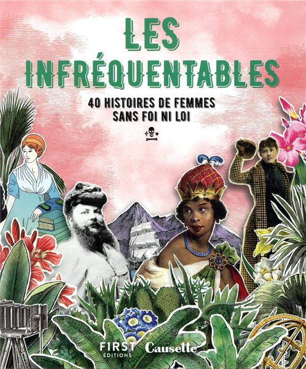 Les infréquentables ; 40 histoires de femmes sans foi ni loi