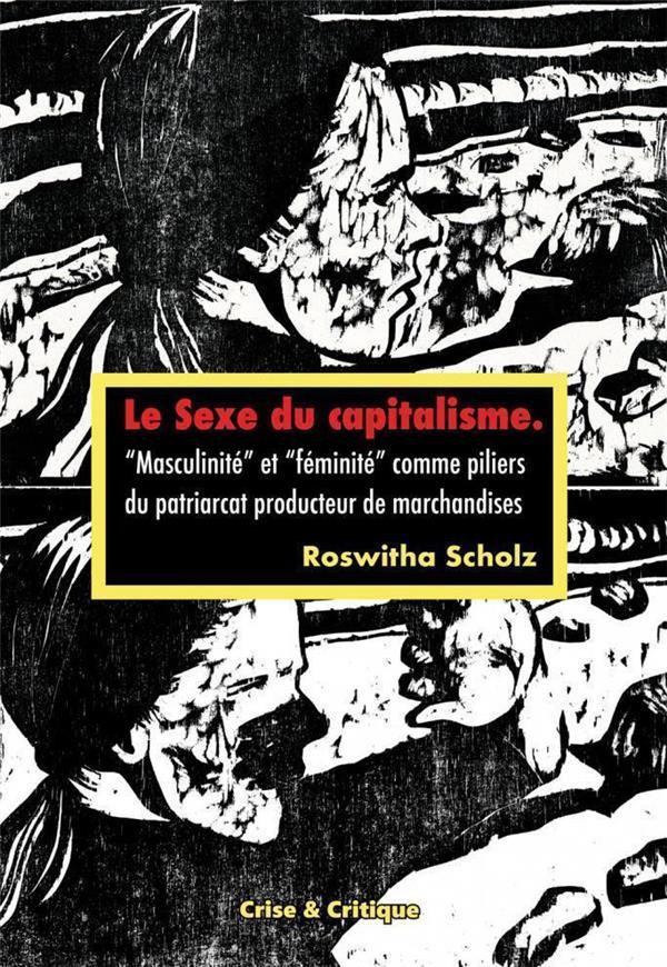 Le sexe du capitalisme ; masculinité et féminité comme piliers du patriarcat producteur de marchandises