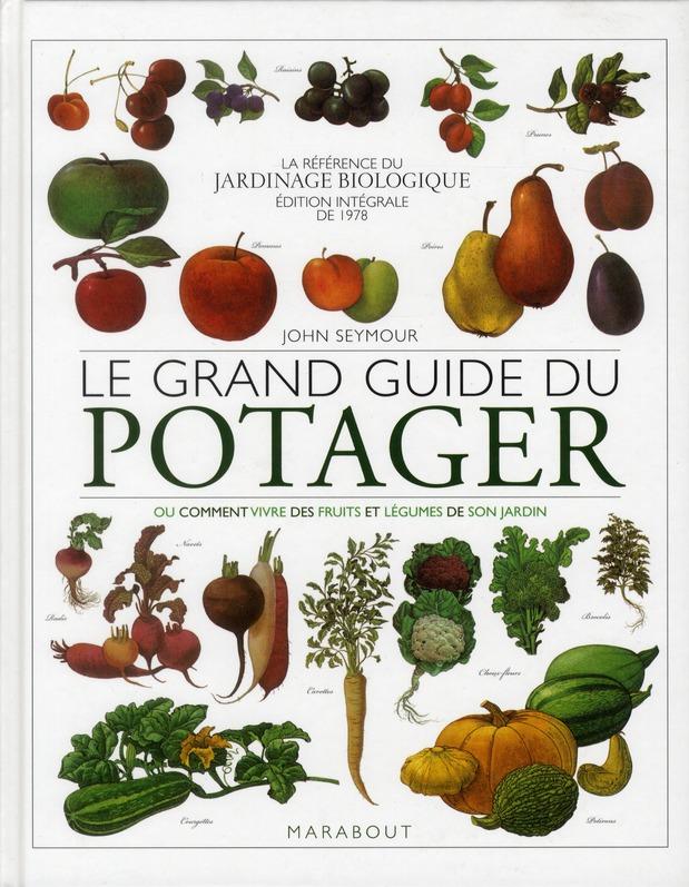 Le Grand Guide Du Potager ; Ou Comment Vivre Des Fruits Et Legumes De Son Jardin