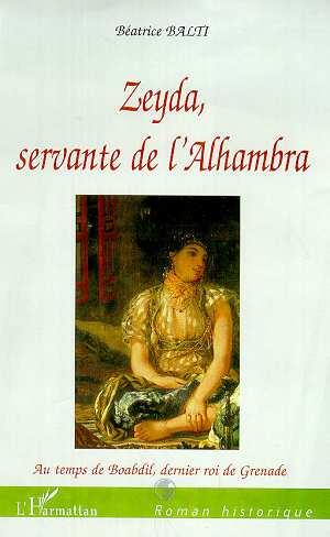 Zeyda, Servante De L'Alhambra ; Au Temps De Boabdil Dernier Roi De Grenade