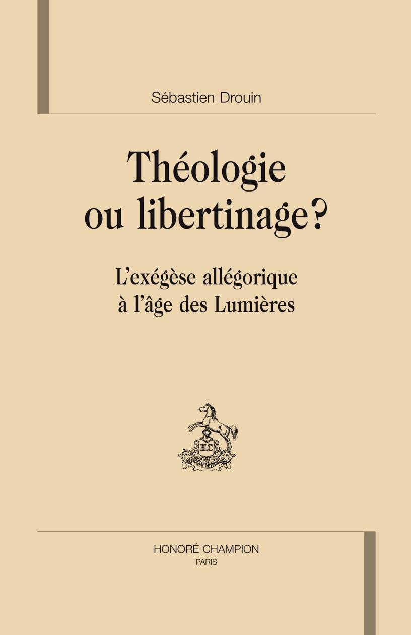 Theologie Ou Libertinage ? L'Exegese Allegorique A L'Age Des Lumieres