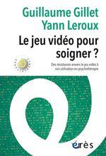Vente Livre Numérique : Le jeu vidéo pour soigner ?  - Yann Leroux - Guillaume GILLET