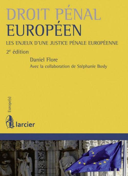 Droit pénal européen ; les enjeux d'une justice pénale européenne (2e édition)