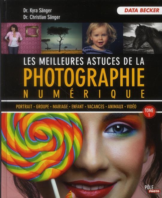 Les meilleures astuces de la photographie numérique t.1