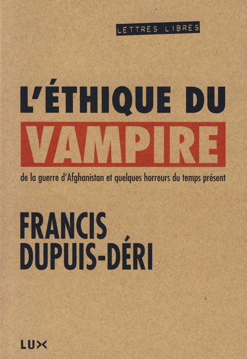 L'éthique du vampire ; de la guerre d'Afghanistan et quelques horreurs du temps présent