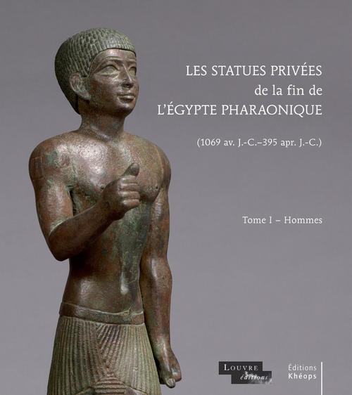 Les statues privées de la fin de l'Egypte pharaonique (1069 av.J.C.-365 apr. J.C.) t.1 ; hommes