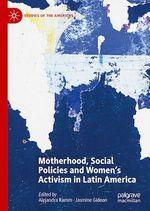 Motherhood, Social Policies and Women's Activism in Latin America  - Alejandra Ramm - Jasmine Gideon