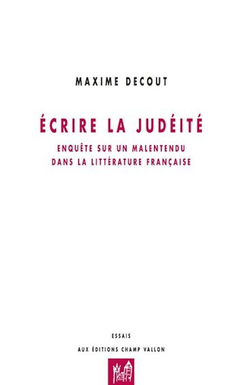 écrire la judéité ; enquête sur un malaise dans la littérature française