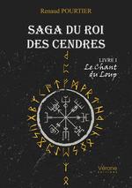 Saga du Roi des Cendres - Livre I : Le Chant du Loup  - Renaud Pourtier