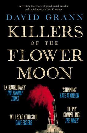 KILLERS OF THE FLOWER MOON - OIL, MONEY, MURDER AND THE BIRTH OF THE FBI