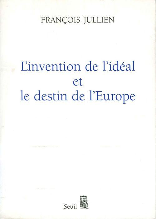 L'Invention de l'idéal et le Destin de l'Europe. Ou