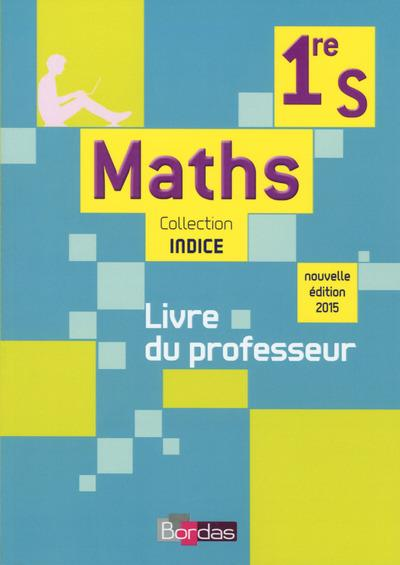 INDICE MATHS ; 1re S ; livre du professeur