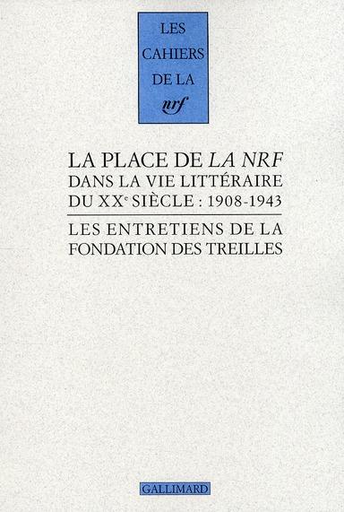 Les cahiers de la NRF ; la place de la NRF dans la vie littéraire du XXe siècle : 1908-1943 ; les entretiens de la fondation des treilles