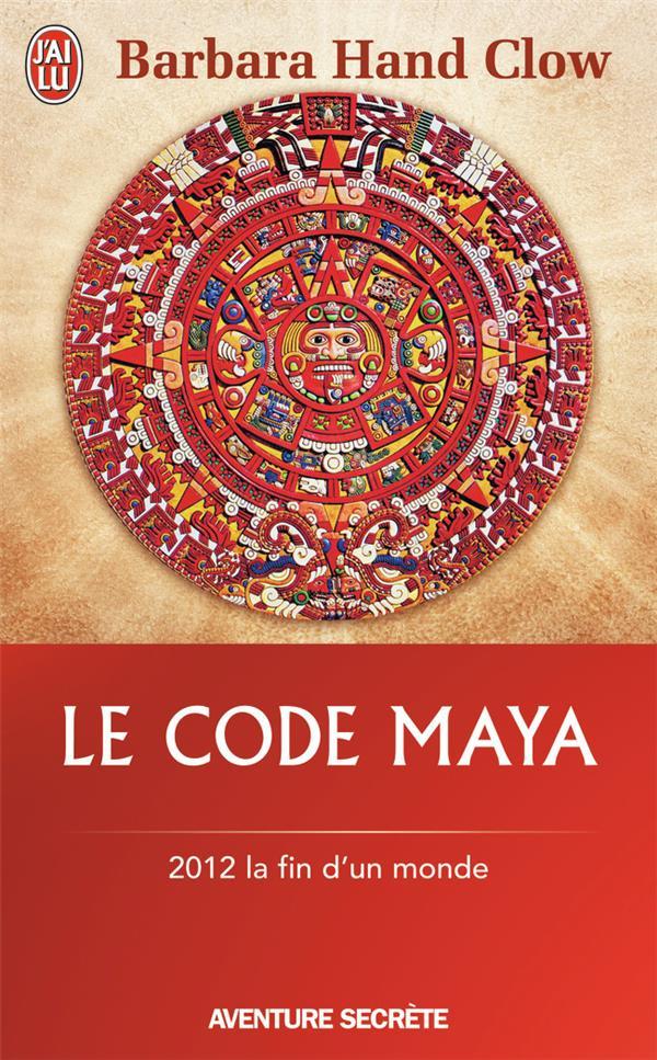 Le code maya ; 2012 la fin d'un monde
