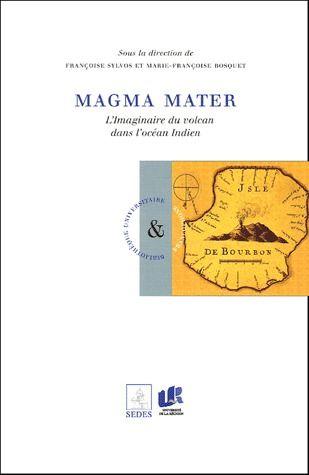 Magma mater ; l'imaginaire du volcan dans l'océan indien