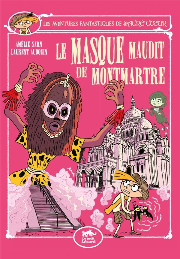 Les aventures fantastiques de Sacré Coeur ; le masque maudit de Montmartre