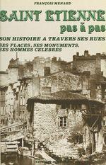 Saint-Étienne pas à pas : son histoire à travers ses rues, ses places, ses monuments, ses hommes célèbres