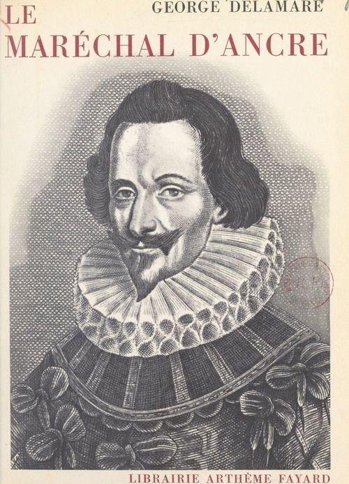 Le maréchal d'Ancre  - George Delamare