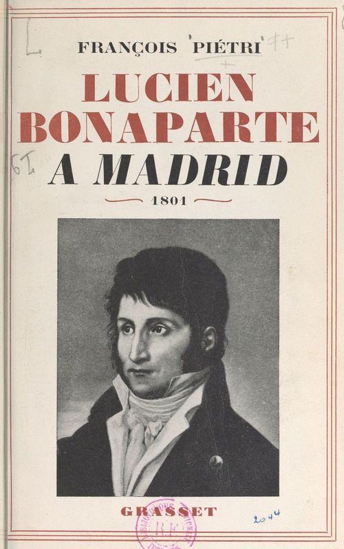 Lucien Bonaparte à Madrid  - Francois Pietri